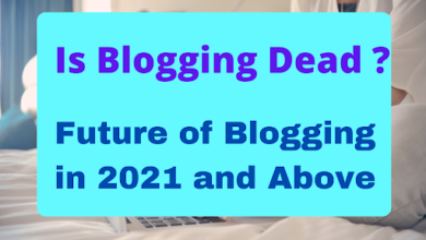 Photo of What is the future of Blogging in 2021? Is it Dead?