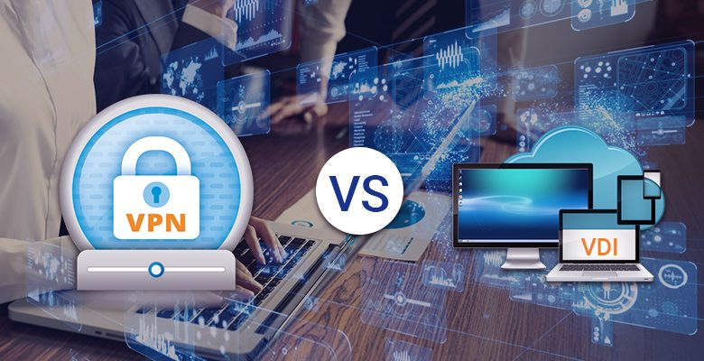 VPN vs VDI Which Remote Access Is Best For You.