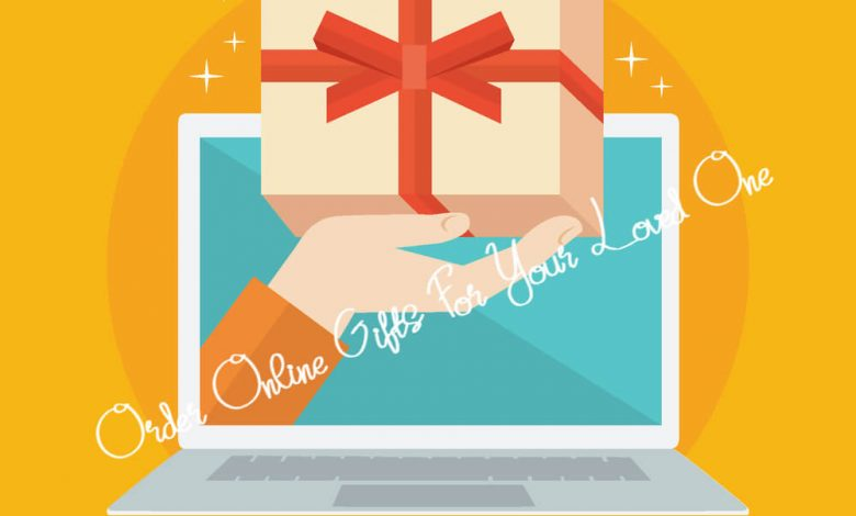 Order Online Gifts For Your Loved One