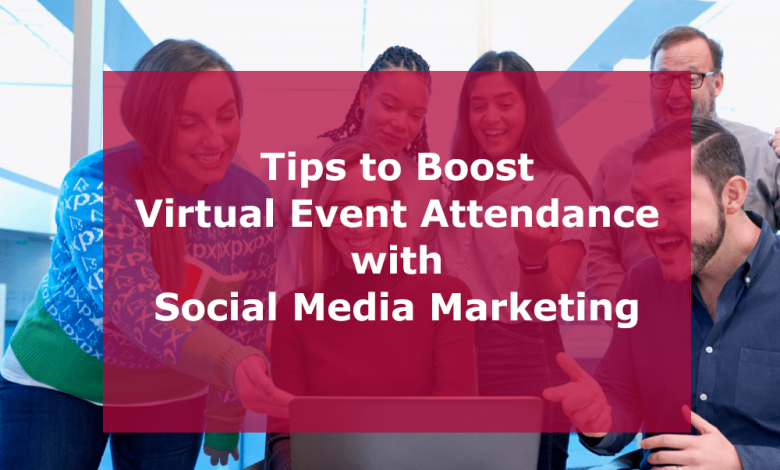 Tips to Boost Virtual Event Attendance with Social Media Marketing