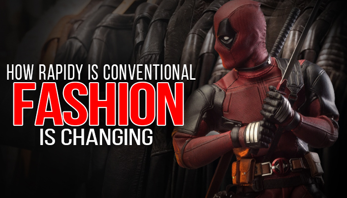 How Rapidly is Conventional fashion is changing